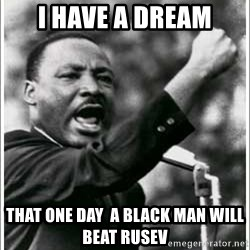 mlk junior - i have a dream that one day  a black man will beat rusev