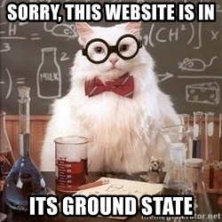 Chemistry Cat - Sorry, this website is in  its ground state