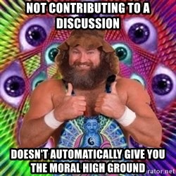 PSYLOL - Not contributing to a discussion doesn't automatically give you the moral high ground