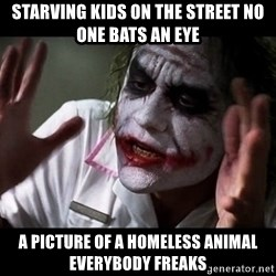 joker mind loss - starving kids on the street no one bats an eye a picture of a homeless animal everybody freaks