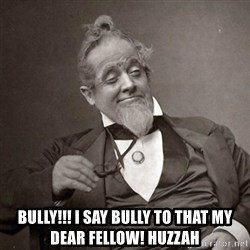 1889 [10] guy -  Bully!!! I Say Bully to that my dear fellow! HUZZAH