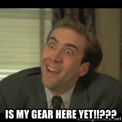 Nick Cage -  Is my gear here yet!!???