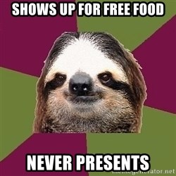 Just-Lazy-Sloth - Shows up for free food Never presents