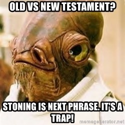 Its A Trap - Old vs new Testament? Stoning is next phrase. It's a trap!