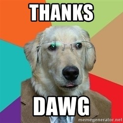 Business Dog - Thanks Dawg