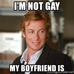 TipicalPatrickJane - I'm not gay my boyfriend is