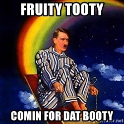 Bed Time Hitler - Fruity Tooty Comin for dat booty