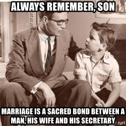 Racist Father - always Remember, son Marriage is a sacred bond between a man, his wife and his secretary
