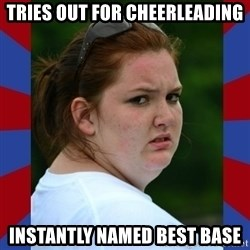 Fat Girlfriend in Denail - Tries out for cheerleading Instantly named best base