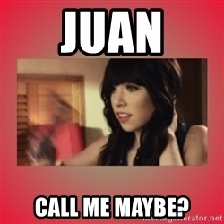 Call Me Maybe Girl - Juan Call me maybe?