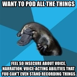 Podfic Platypus - WANT TO pod all the things feel so insecure about voice, narration, voice-acting abilities that you can't even stand recording things