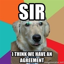 Business Dog - Sir I think we have an agreement