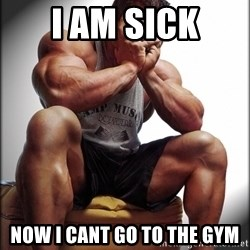 Fit Guy Problems - I am sick Now i cant go to the gym