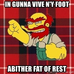 Angry Scotsman - In gunna vive n'y foot abither fat of rest