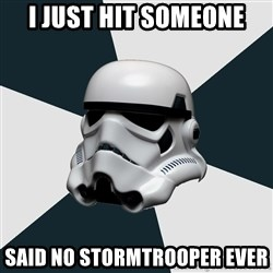 stormtrooper - I just hit someone Said no stormtrooper ever
