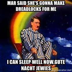 Bed Time Hitler - mar said she's gonna make dreadlocks for me  i can sleep well now.gute nacht jewies