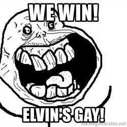 Happy Forever Alone - We win! Elvin's gay!