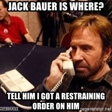 Chuck Norris on Phone - jack bauer is where? tell him i got a Restraining Order on him