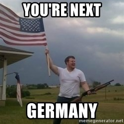 Overly patriotic american - You're Next Germany