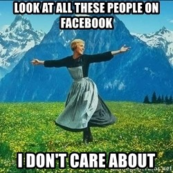 Look at all the things - Look at all these people on facebook i don't care about