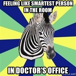 EDS Zebra - Feeling like smartest person in the room in doctor's office