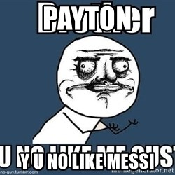 Y U No Like Me - Payton Y u no like messi