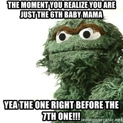 Sad Oscar - The moment you realize you are just the 6th baby mama Yea the one right before the 7th one!!!