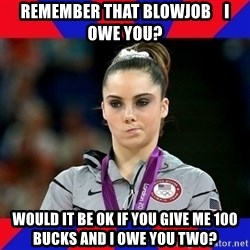 Mckayla Maroney Does Not Approve - Remember that blowjob    I owe you? Would it be ok if you give me 100 bucks and I owe you two?