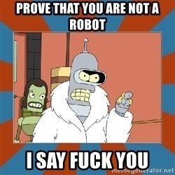 Blackjack and hookers bender - prove that you ARE NOT A ROBOT I SAY FUCK YOU