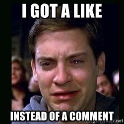 crying peter parker - I GOT A LIKE INSTEAD OF A COMMENT