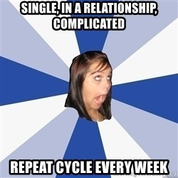 Annoying Facebook Girl - single, in a relationship, complicated repeat cycle every week