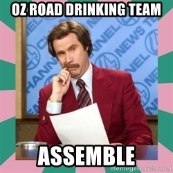 anchorman - OZ Road Drinking Team assemble