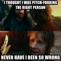 Never Have I Been So Wrong - I thought I was pitch-forking the right person never have i been so wrong