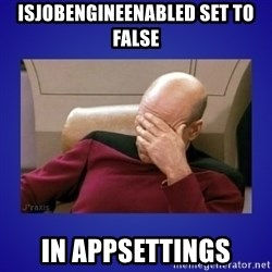 Picard facepalm  - isjobengineenabled set to false in appsettings