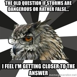 ITCS Owl - the old question if storms are dangerous or rather false... i feel i'm getting closer to the answer