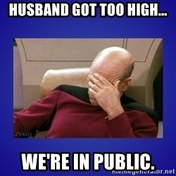 Picard facepalm  - Husband got too high... We're in public.