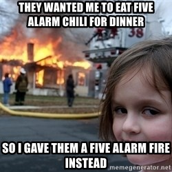Disaster Girl - they wanted me to eat five alarm chili for dinner so i gave them a five alarm fire instead