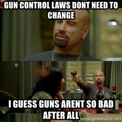 Skin Head John - Gun control Laws dont need to change I guess guns arent so bad after all
