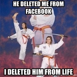 Karate Kylie - he deleted me from facebook i deleted him from life