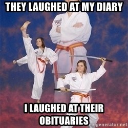 Karate Kylie - they laughed at my diary i laughed at their obituaries