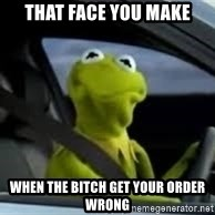 kermit the frog in car - that face you make when the bitch get your order wrong