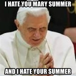 Pedo Pope - i hate you mary summer and i hate your summer