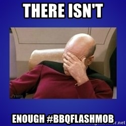 Picard facepalm  - There isn't enough #bbqflashmob