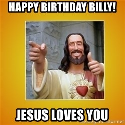 Buddy Christ - Happy Birthday Billy! Jesus Loves You