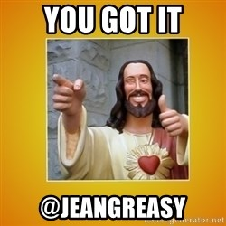 Buddy Christ - YOU GOT IT @JEANGREASY