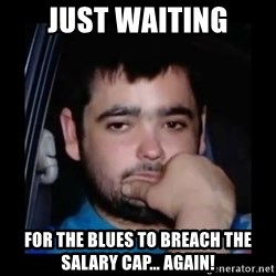 just waiting for a mate - Just waiting for the blues to breach the salary cap... again!