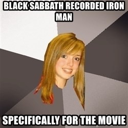 Musically Oblivious 8th Grader - black sabbath recorded iron man specifically for the movie