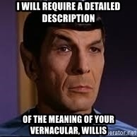 spock eyebrow - i will require a detailed description of the meaning of your vernacular, willis