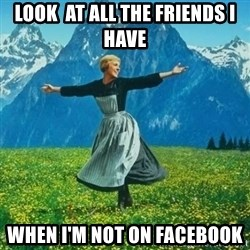 Look at All the Fucks I Give - look  at all the friends i have when i'm not on facebook