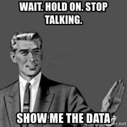 Correction Guy - Wait. Hold on. Stop talking.  show me the data